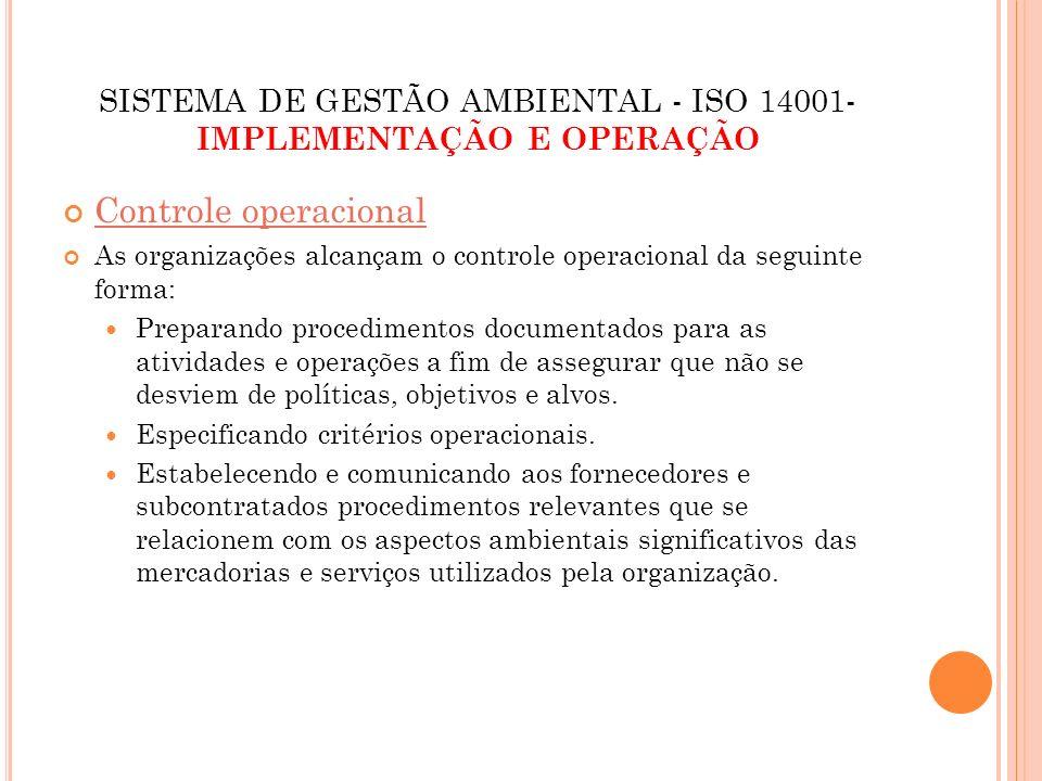 SISTEMA DE GESTÃO AMBIENTAL - ISO 14001- IMPLEMENTAÇÃO E OPERAÇÃO Controle operacional As organizações alcançam o controle operacional da seguinte for