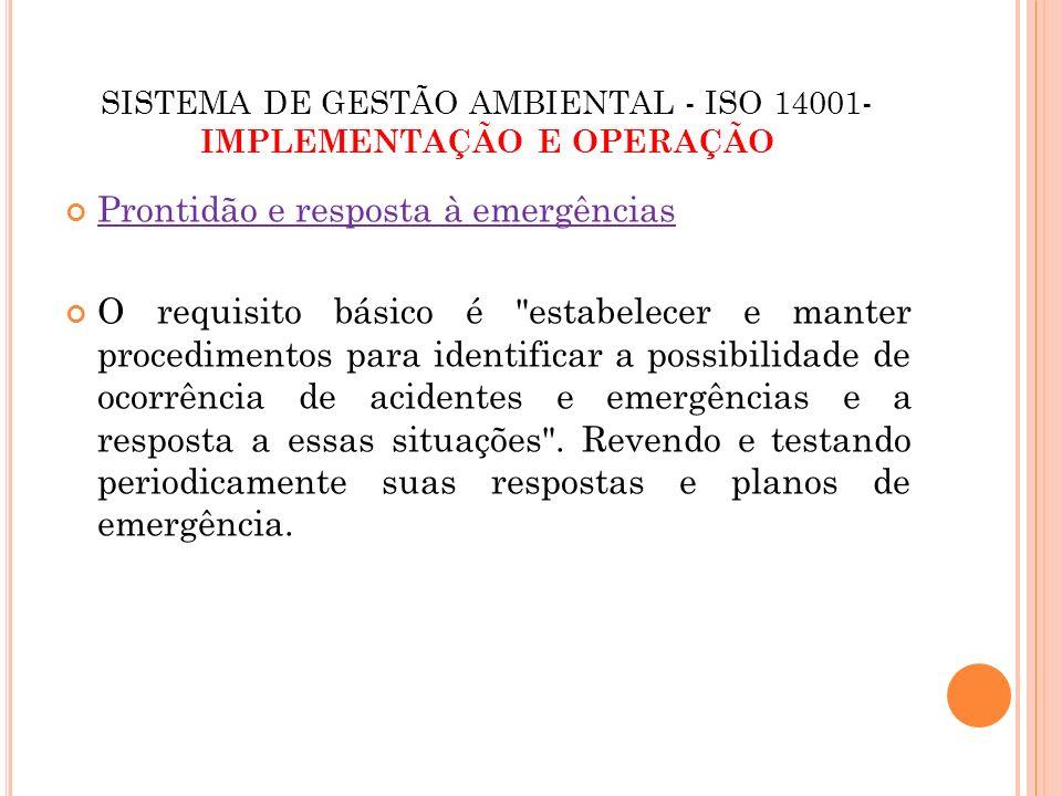 SISTEMA DE GESTÃO AMBIENTAL - ISO 14001- IMPLEMENTAÇÃO E OPERAÇÃO Prontidão e resposta à emergências O requisito básico é