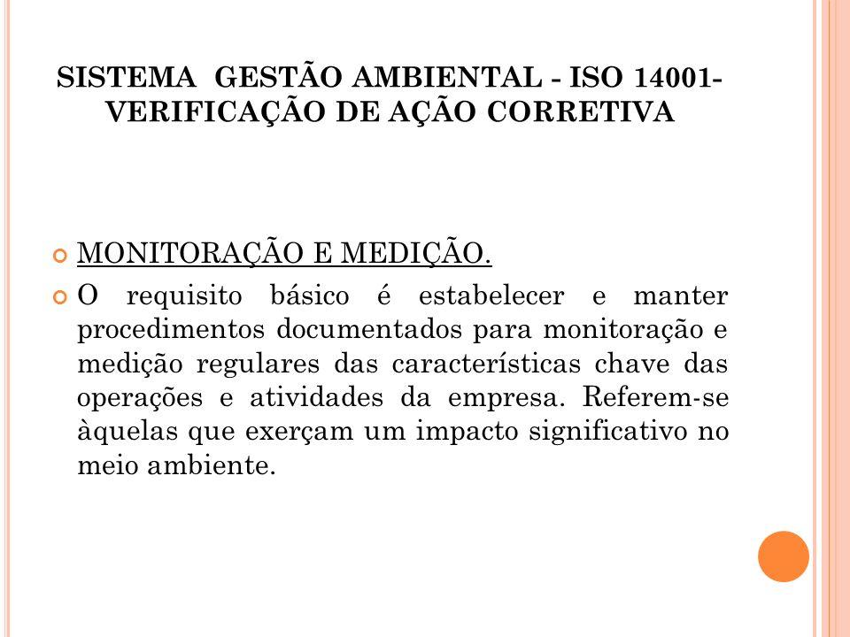 SISTEMA GESTÃO AMBIENTAL - ISO 14001- VERIFICAÇÃO DE AÇÃO CORRETIVA MONITORAÇÃO E MEDIÇÃO. O requisito básico é estabelecer e manter procedimentos doc