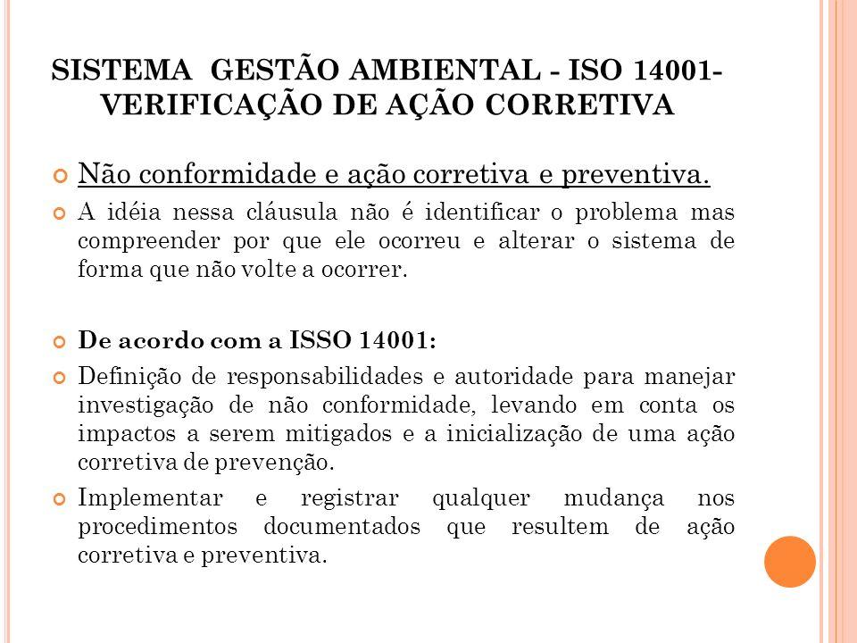 SISTEMA GESTÃO AMBIENTAL - ISO 14001- VERIFICAÇÃO DE AÇÃO CORRETIVA Não conformidade e ação corretiva e preventiva. A idéia nessa cláusula não é ident