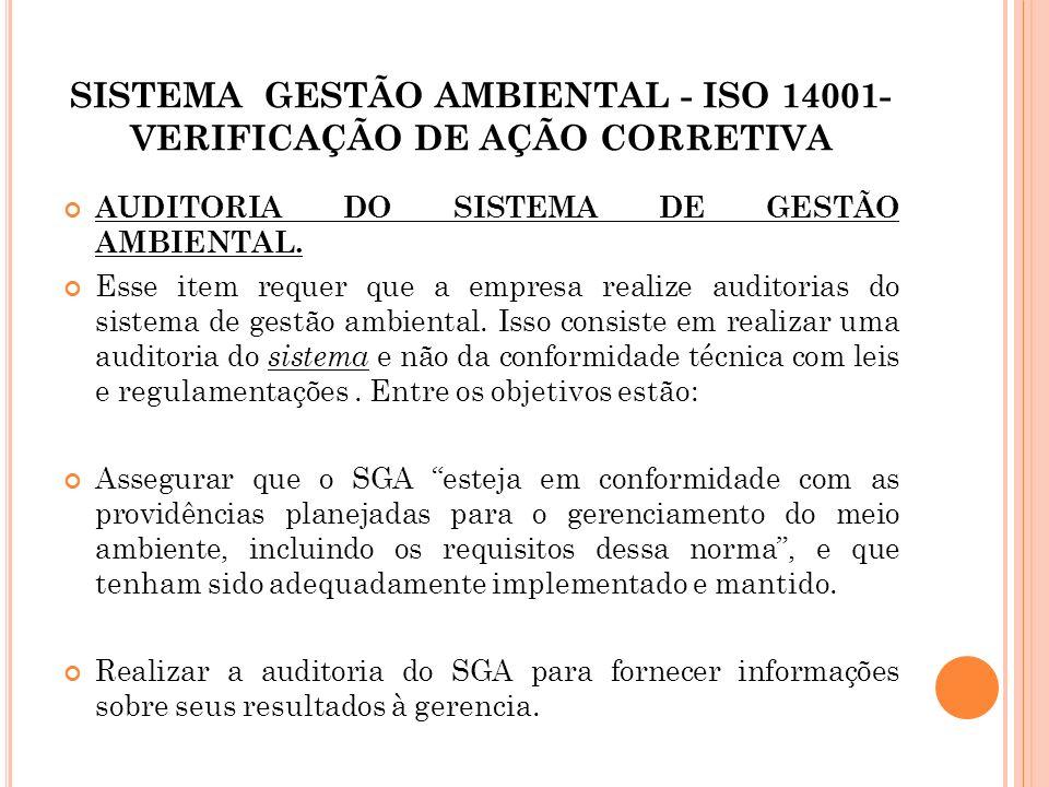 SISTEMA GESTÃO AMBIENTAL - ISO 14001- VERIFICAÇÃO DE AÇÃO CORRETIVA AUDITORIA DO SISTEMA DE GESTÃO AMBIENTAL. Esse item requer que a empresa realize a
