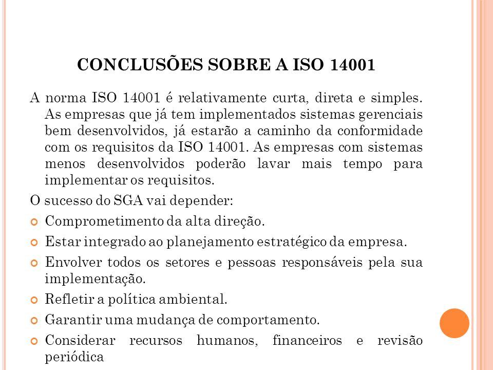 CONCLUSÕES SOBRE A ISO 14001 A norma ISO 14001 é relativamente curta, direta e simples. As empresas que já tem implementados sistemas gerenciais bem d