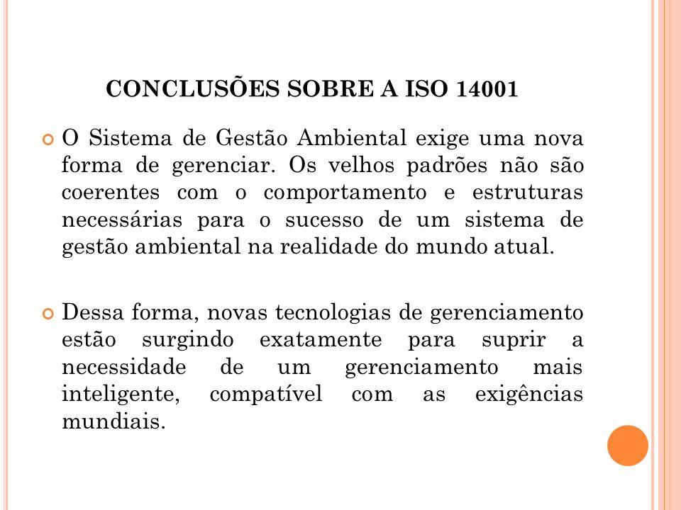 CONCLUSÕES SOBRE A ISO 14001 O Sistema de Gestão Ambiental exige uma nova forma de gerenciar. Os velhos padrões não são coerentes com o comportamento
