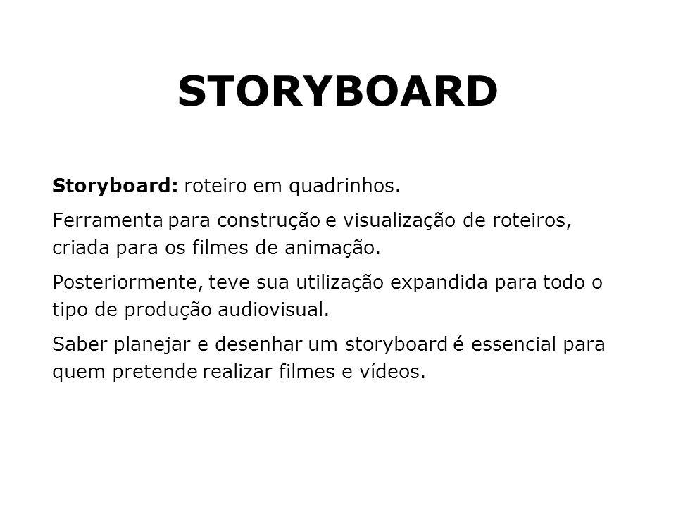 STORYBOARD Storyboard: roteiro em quadrinhos. Ferramenta para construção e visualização de roteiros, criada para os filmes de animação. Posteriormente
