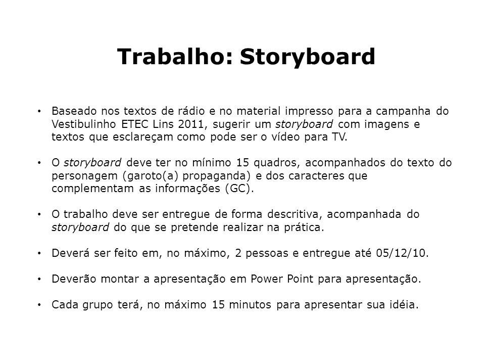 Trabalho: Storyboard Baseado nos textos de rádio e no material impresso para a campanha do Vestibulinho ETEC Lins 2011, sugerir um storyboard com imag