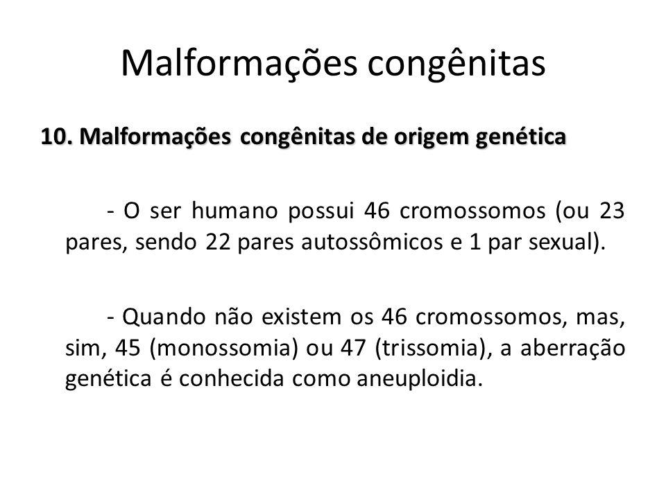 10. Malformações congênitas de origem genética - O ser humano possui 46 cromossomos (ou 23 pares, sendo 22 pares autossômicos e 1 par sexual). - Quand