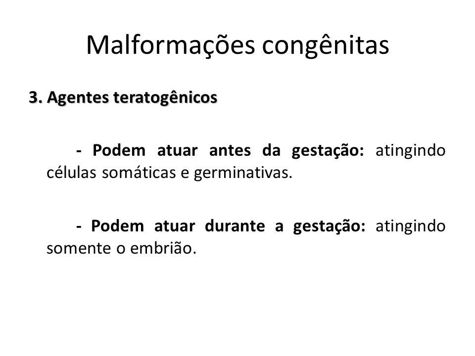 3.Agentes teratogênicos - O período embrionário é o mais susceptível aos agentes teratogênicos.