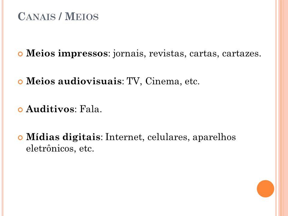 C ANAIS / M EIOS Meios impressos : jornais, revistas, cartas, cartazes. Meios audiovisuais : TV, Cinema, etc. Auditivos : Fala. Mídias digitais : Inte