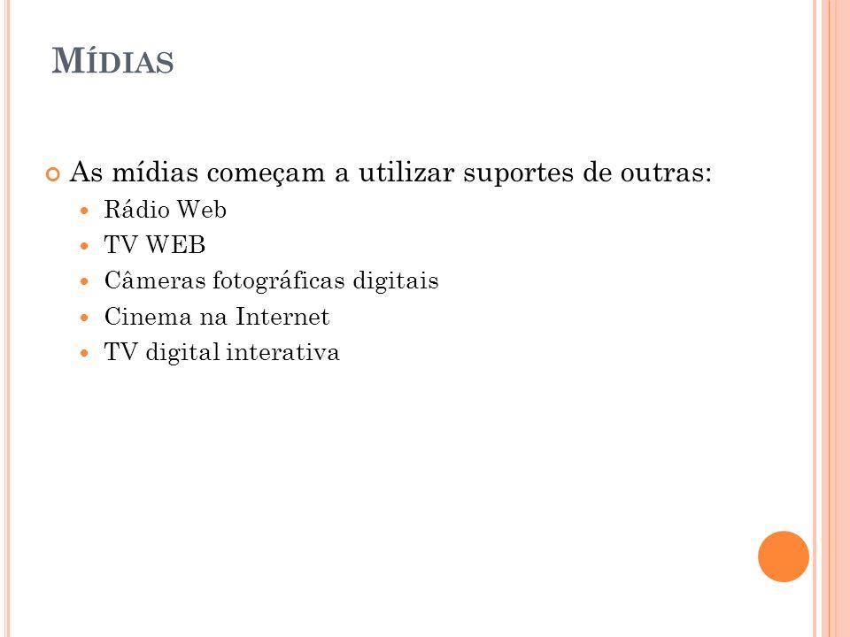 M ÍDIAS As mídias começam a utilizar suportes de outras: Rádio Web TV WEB Câmeras fotográficas digitais Cinema na Internet TV digital interativa