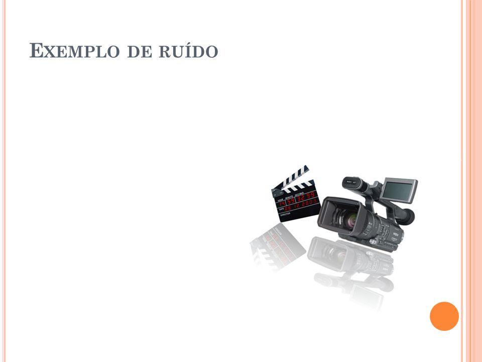 E XEMPLO DE RUÍDO