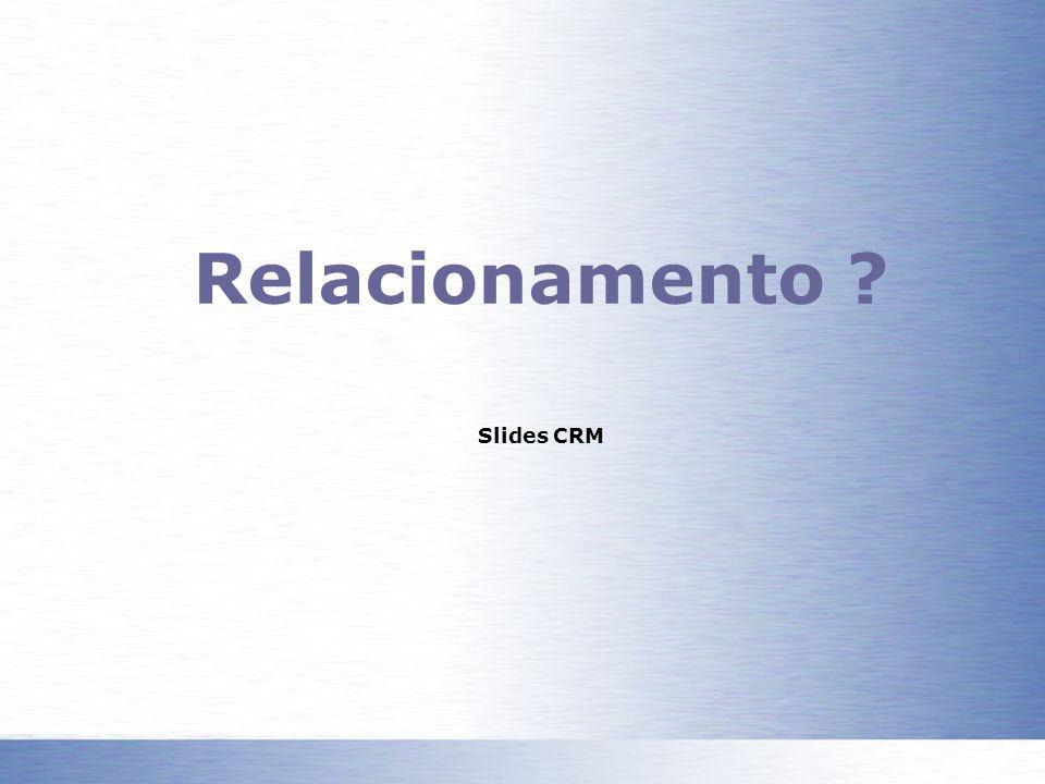 Relacionamento ? Slides CRM