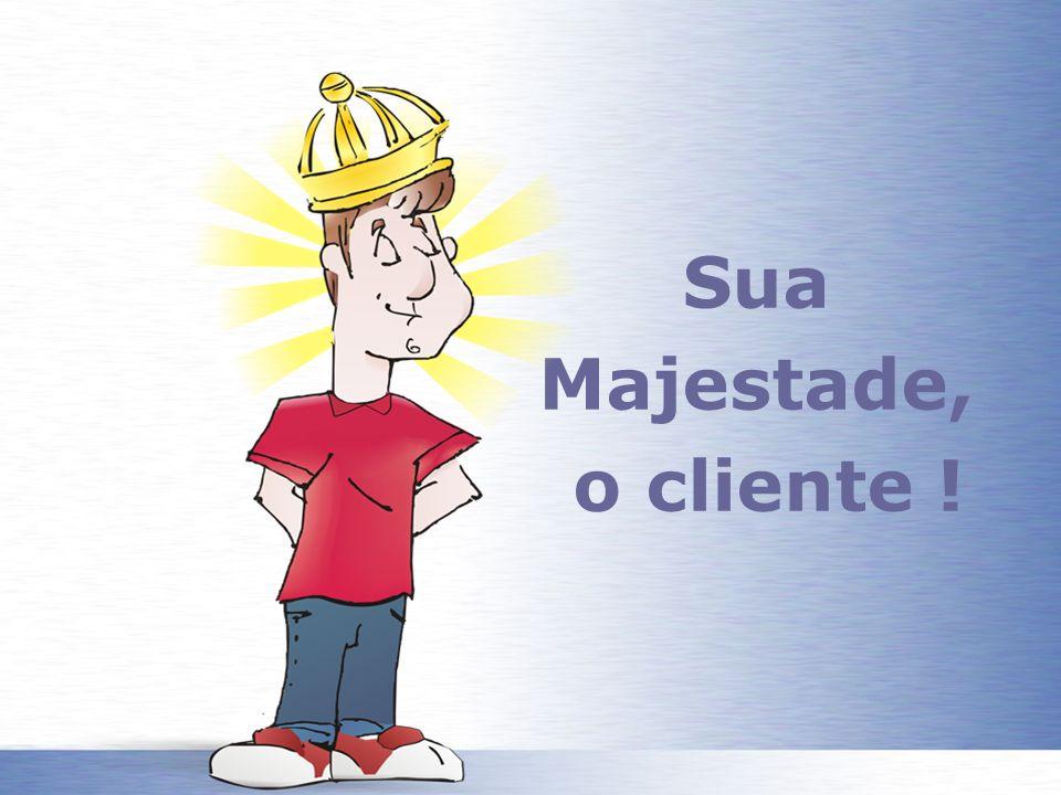 Sua Majestade, o cliente !