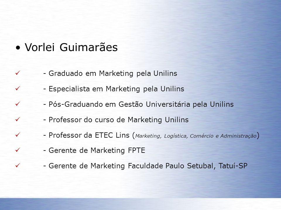 Vorlei Guimarães - Graduado em Marketing pela Unilins - Especialista em Marketing pela Unilins - Pós-Graduando em Gestão Universitária pela Unilins -