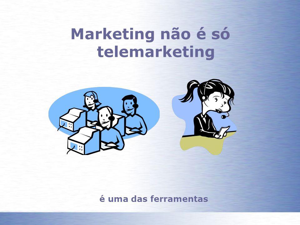 Marketing não é só telemarketing é uma das ferramentas