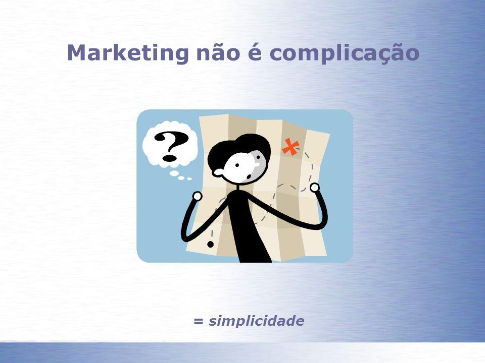 Marketing não é complicação = simplicidade
