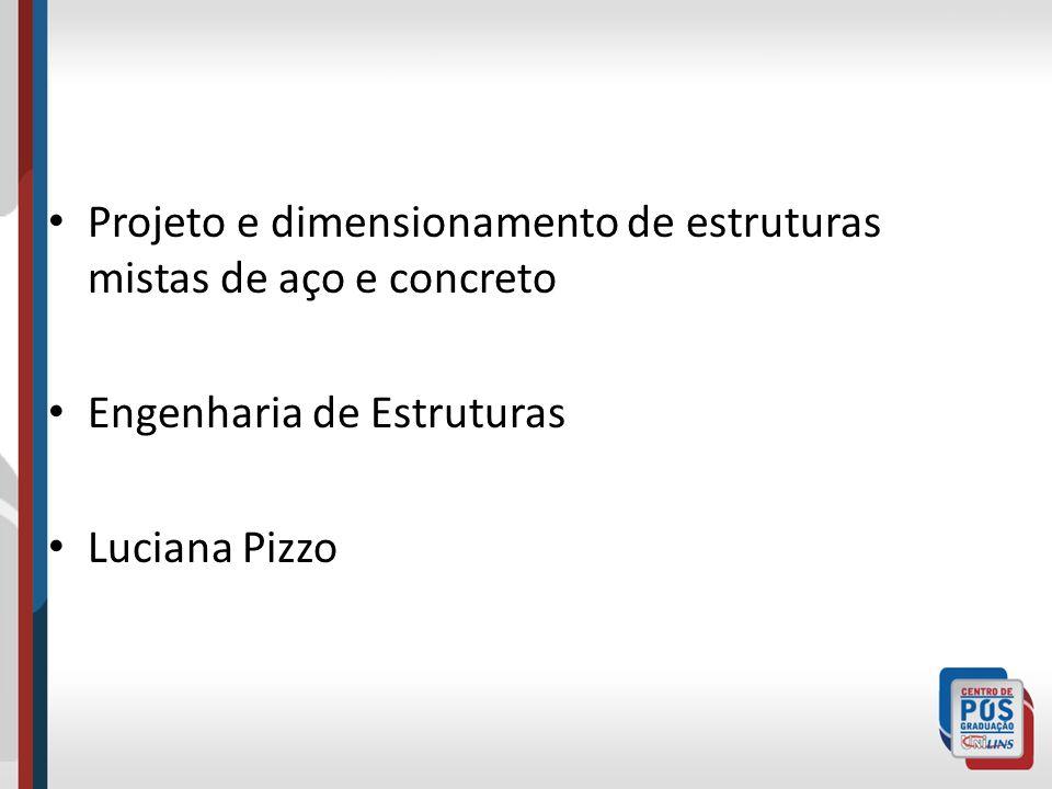 Projeto e dimensionamento de estruturas mistas de aço e concreto Engenharia de Estruturas Luciana Pizzo
