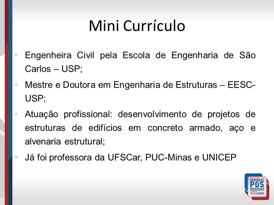 Mini Currículo Engenheira Civil pela Escola de Engenharia de São Carlos – USP; Mestre e Doutora em Engenharia de Estruturas – EESC- USP; Atuação profi