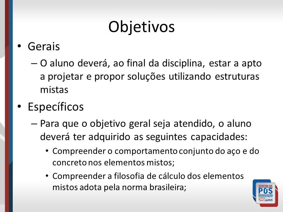 Objetivos Gerais – O aluno deverá, ao final da disciplina, estar a apto a projetar e propor soluções utilizando estruturas mistas Específicos – Para q