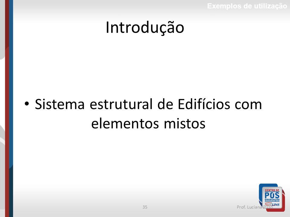 35Prof. Luciana Pizzo Introdução Sistema estrutural de Edifícios com elementos mistos Exemplos de utilização