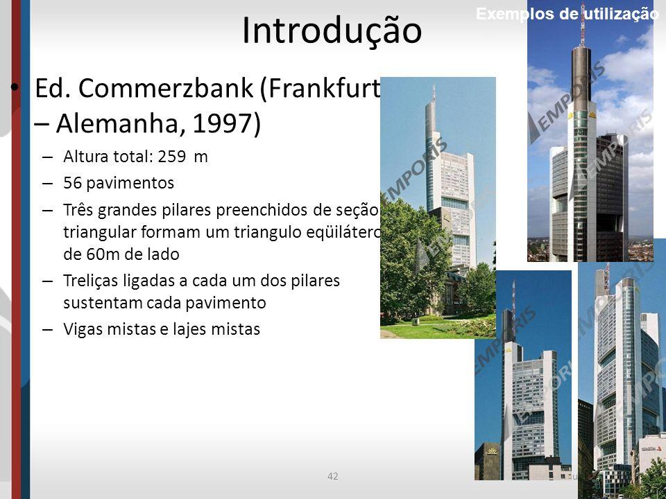 42Prof. Luciana Pizzo Introdução Ed. Commerzbank (Frankfurt – Alemanha, 1997) – Altura total: 259 m – 56 pavimentos – Três grandes pilares preenchidos