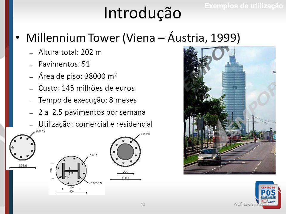 43Prof. Luciana Pizzo Millennium Tower (Viena – Áustria, 1999) – Altura total: 202 m – Pavimentos: 51 – Área de piso: 38000 m 2 – Custo: 145 milhões d