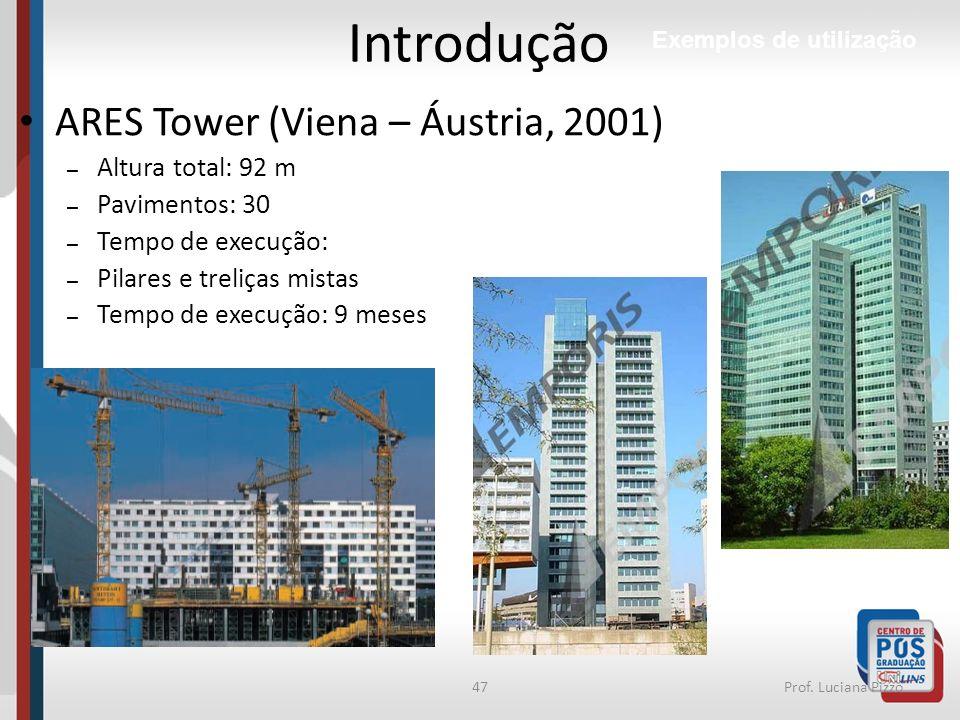 47Prof. Luciana Pizzo Introdução Exemplos de utilização ARES Tower (Viena – Áustria, 2001) – Altura total: 92 m – Pavimentos: 30 – Tempo de execução: