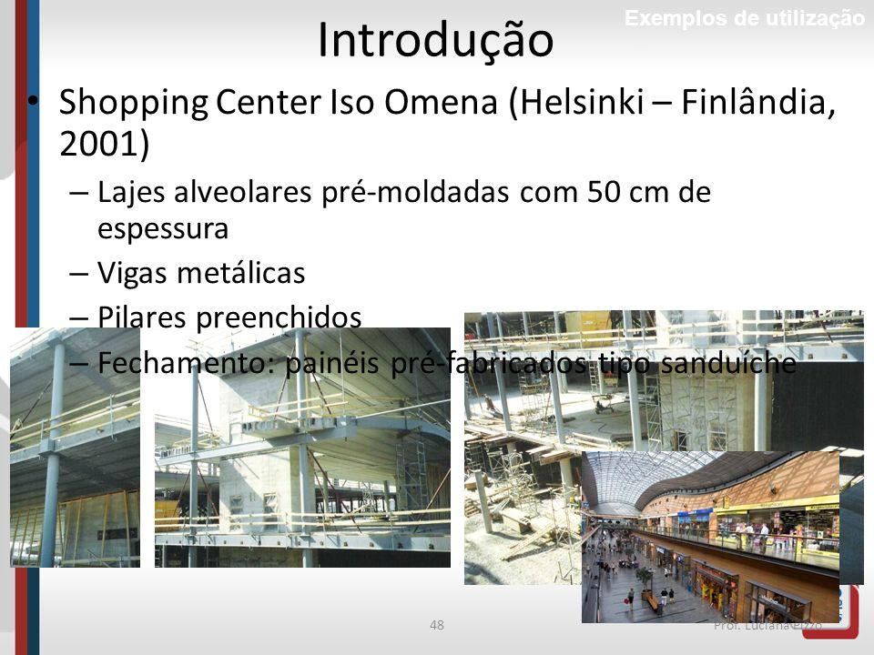 48Prof. Luciana Pizzo Introdução Exemplos de utilização Shopping Center Iso Omena (Helsinki – Finlândia, 2001) – Lajes alveolares pré-moldadas com 50