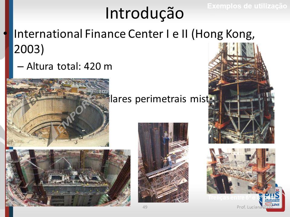 49Prof. Luciana Pizzo Introdução Exemplos de utilização International Finance Center I e II (Hong Kong, 2003) – Altura total: 420 m – 88 pavimentos –