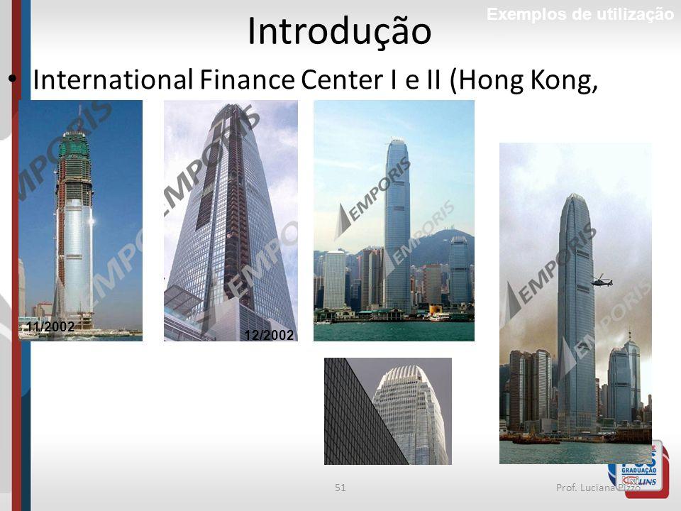 51Prof. Luciana Pizzo Introdução Exemplos de utilização International Finance Center I e II (Hong Kong, 2003) 11/2002 12/2002