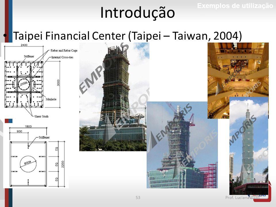 53Prof. Luciana Pizzo Introdução Exemplos de utilização Taipei Financial Center (Taipei – Taiwan, 2004)