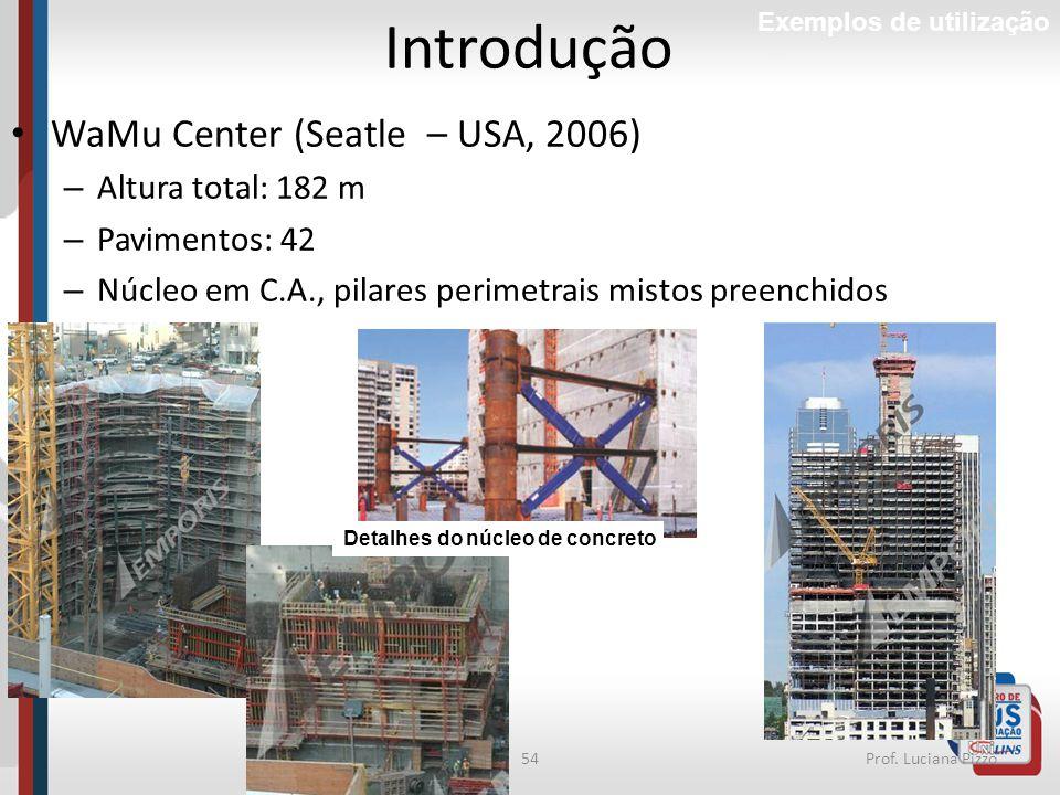 54Prof. Luciana Pizzo Introdução Exemplos de utilização WaMu Center (Seatle – USA, 2006) – Altura total: 182 m – Pavimentos: 42 – Núcleo em C.A., pila