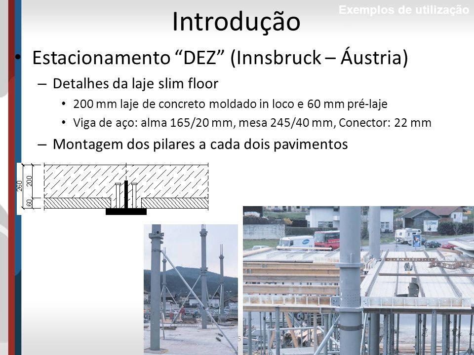 56Prof. Luciana Pizzo Introdução Exemplos de utilização Estacionamento DEZ (Innsbruck – Áustria) – Detalhes da laje slim floor 200 mm laje de concreto