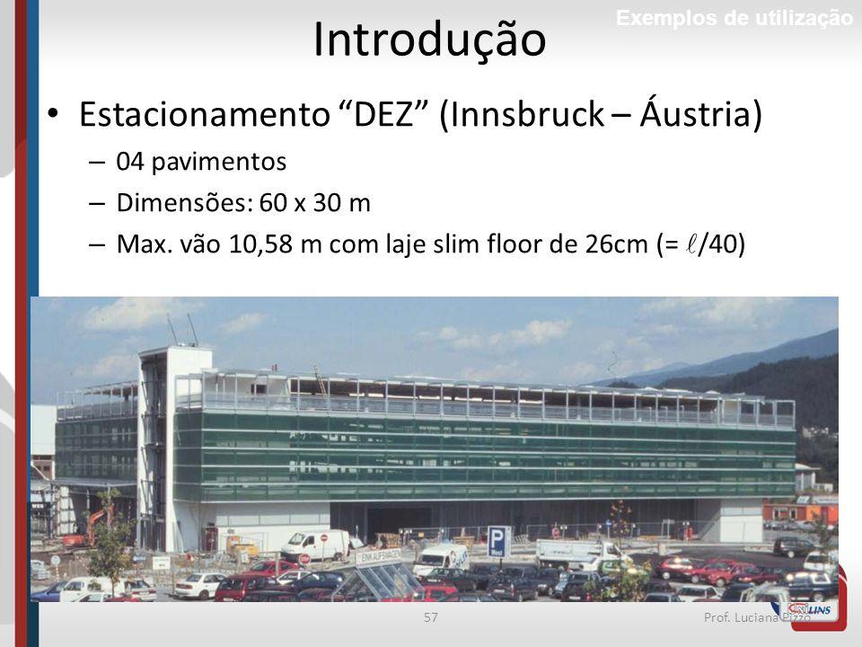 57Prof. Luciana Pizzo Introdução Exemplos de utilização Estacionamento DEZ (Innsbruck – Áustria) – 04 pavimentos – Dimensões: 60 x 30 m – Max. vão 10,