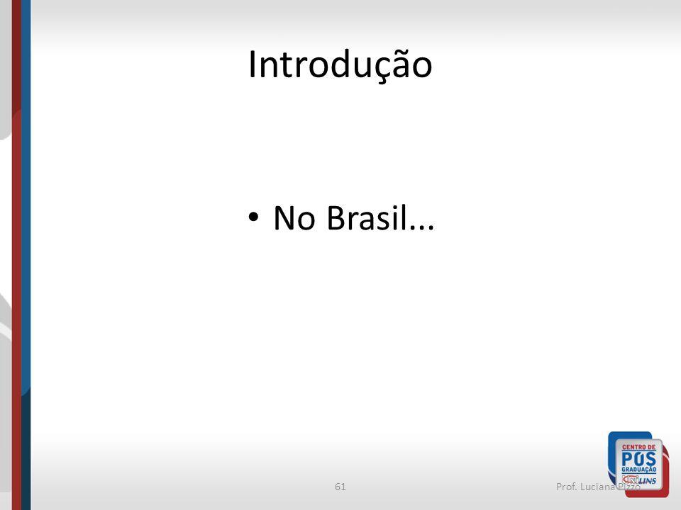 61Prof. Luciana Pizzo Introdução No Brasil...