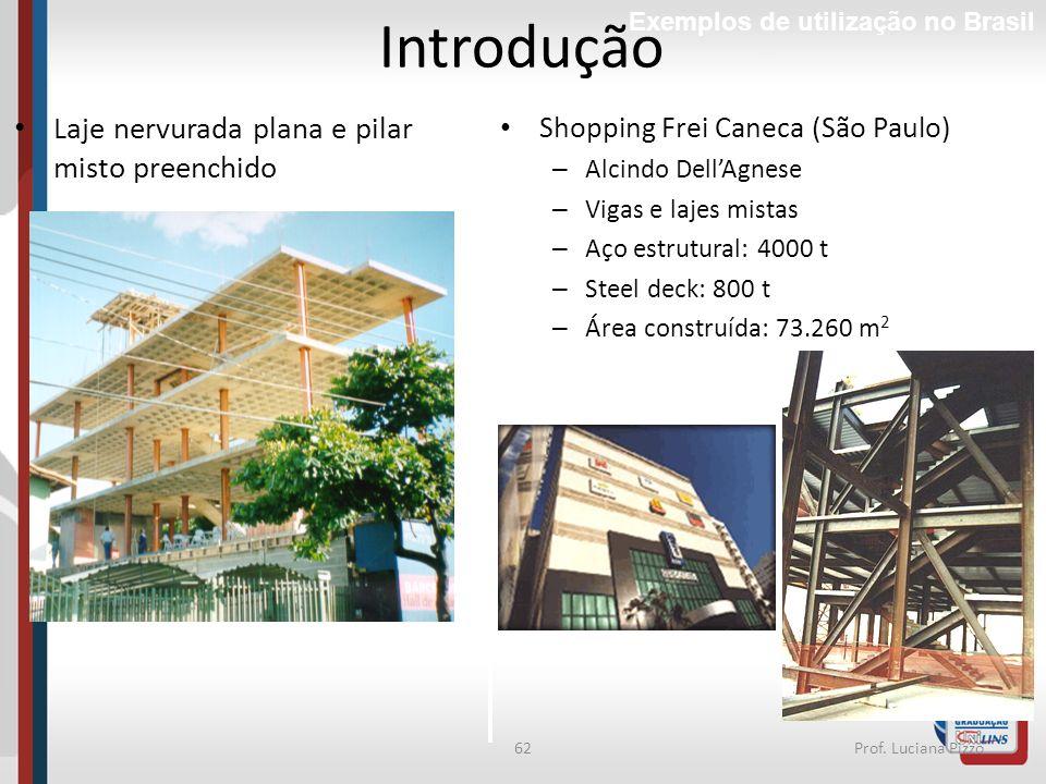 62Prof. Luciana Pizzo Laje nervurada plana e pilar misto preenchido Shopping Frei Caneca (São Paulo) – Alcindo DellAgnese – Vigas e lajes mistas – Aço