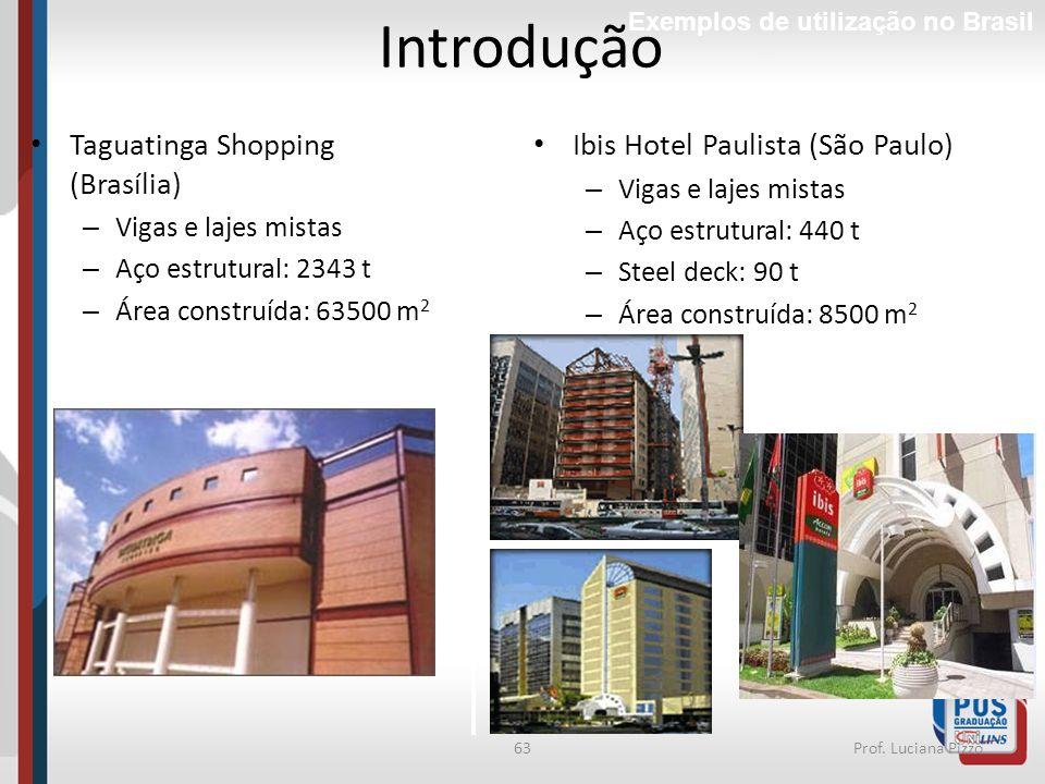 63Prof. Luciana Pizzo Taguatinga Shopping (Brasília) – Vigas e lajes mistas – Aço estrutural: 2343 t – Área construída: 63500 m 2 Ibis Hotel Paulista