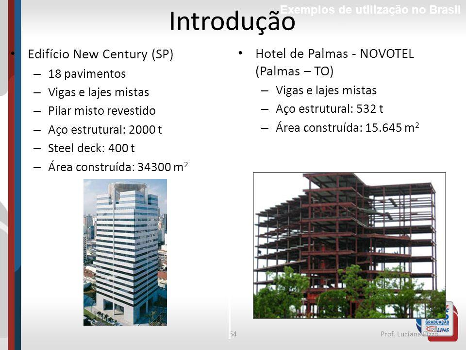 64Prof. Luciana Pizzo Edifício New Century (SP) – 18 pavimentos – Vigas e lajes mistas – Pilar misto revestido – Aço estrutural: 2000 t – Steel deck: