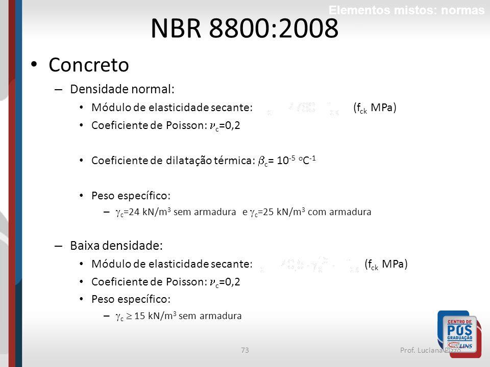 73Prof. Luciana Pizzo Concreto – Densidade normal: Módulo de elasticidade secante: (f ck MPa) Coeficiente de Poisson: c =0,2 Coeficiente de dilatação