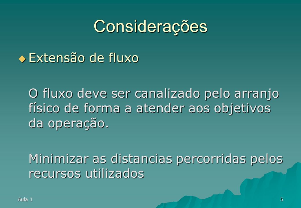 Aula 15 Considerações Extensão de fluxo Extensão de fluxo O fluxo deve ser canalizado pelo arranjo físico de forma a atender aos objetivos da operação.