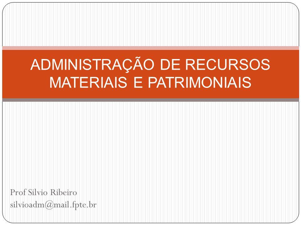 Prof Silvio Ribeiro silvioadm@mail.fpte.br ADMINISTRAÇÃO DE RECURSOS MATERIAIS E PATRIMONIAIS
