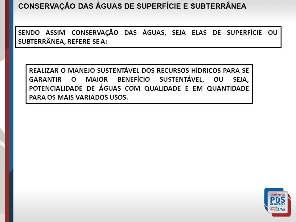 CONSERVAÇÃO DAS ÁGUAS DE SUPERFÍCIE E SUBTERRÂNEA SENDO ASSIM CONSERVAÇÃO DAS ÁGUAS, SEJA ELAS DE SUPERFÍCIE OU SUBTERRÂNEA, REFERE-SE A: REALIZAR O M