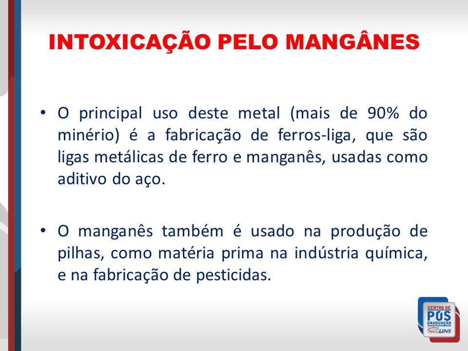 INTOXICAÇÃO PELO MANGÂNES O principal uso deste metal (mais de 90% do minério) é a fabricação de ferros-liga, que são ligas metálicas de ferro e manga