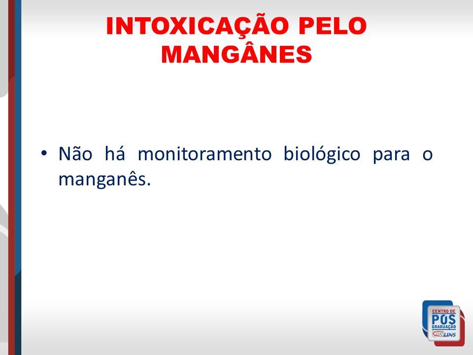 INTOXICAÇÃO PELO MANGÂNES Não há monitoramento biológico para o manganês.