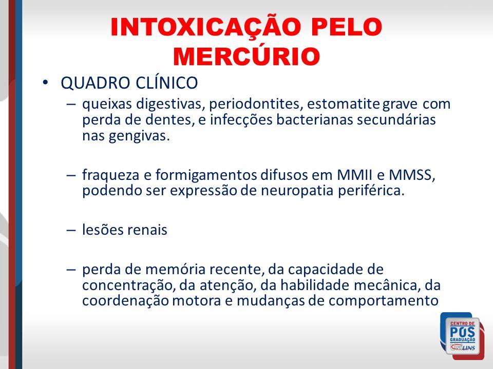 INTOXICAÇÃO PELO MERCÚRIO QUADRO CLÍNICO – queixas digestivas, periodontites, estomatite grave com perda de dentes, e infecções bacterianas secundária