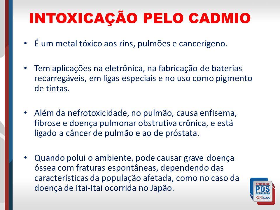 INTOXICAÇÃO PELO CADMIO É um metal tóxico aos rins, pulmões e cancerígeno. Tem aplicações na eletrônica, na fabricação de baterias recarregáveis, em l