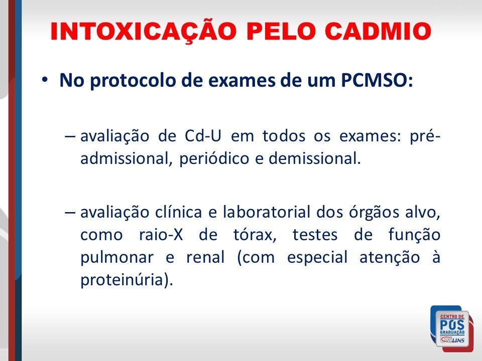 INTOXICAÇÃO PELO CADMIO No protocolo de exames de um PCMSO: – avaliação de Cd-U em todos os exames: pré- admissional, periódico e demissional. – avali