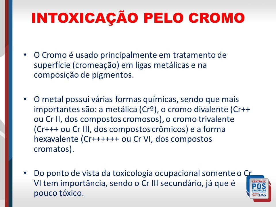INTOXICAÇÃO PELO CROMO O Cromo é usado principalmente em tratamento de superfície (cromeação) em ligas metálicas e na composição de pigmentos. O metal