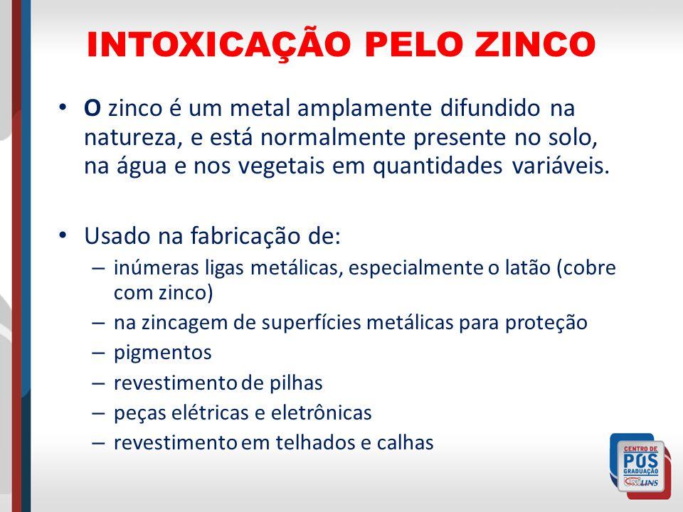 INTOXICAÇÃO PELO ZINCO O zinco é um metal amplamente difundido na natureza, e está normalmente presente no solo, na água e nos vegetais em quantidades
