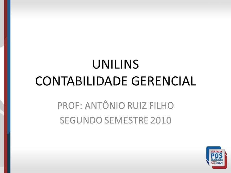 UNILINS CONTABILIDADE GERENCIAL PROF: ANTÔNIO RUIZ FILHO SEGUNDO SEMESTRE 2010