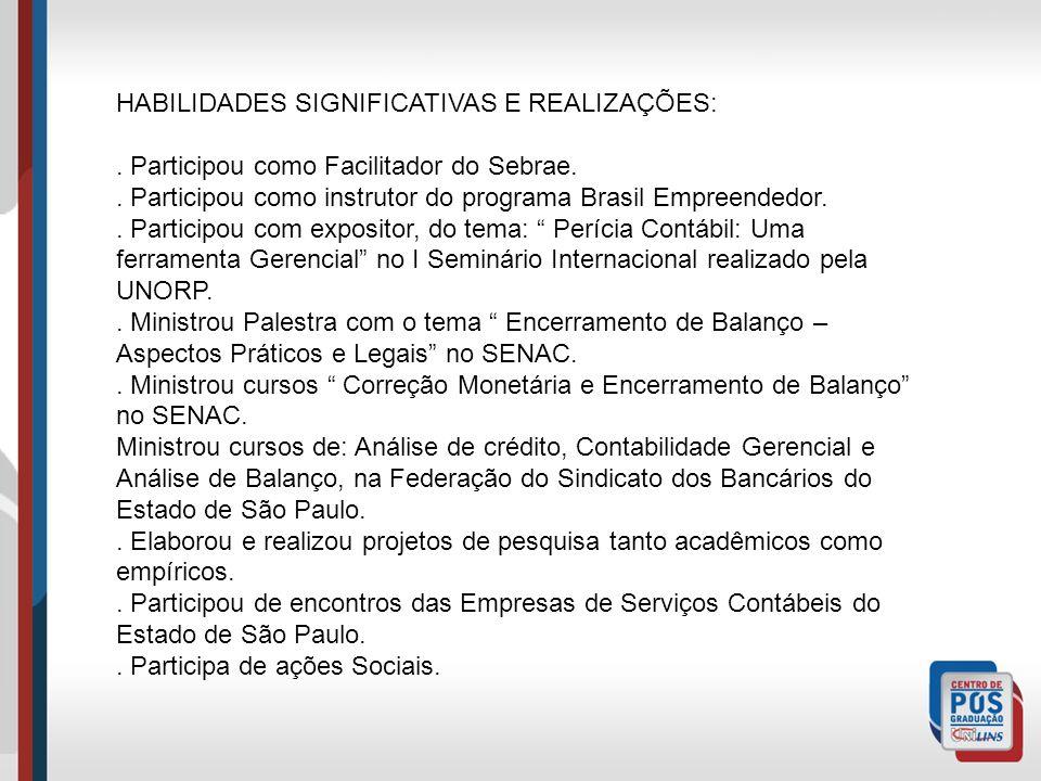 HABILIDADES SIGNIFICATIVAS E REALIZAÇÕES:. Participou como Facilitador do Sebrae.. Participou como instrutor do programa Brasil Empreendedor.. Partici